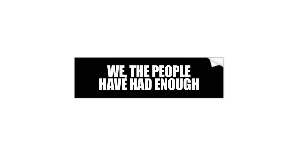 anti_obama_we_the_people_have_had_enough_car_bumper_sticker-r7b876c22d9b54d49b06bb77ce9d13cf9_v9wht_8byvr_630